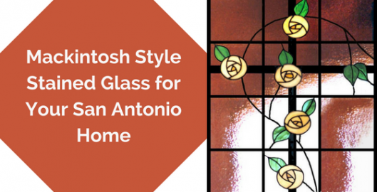 Mackintosh Style Stained Glass for Your San Antonio Home