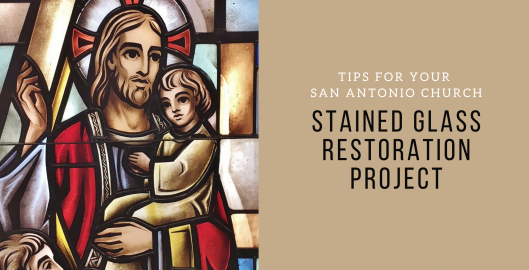 tips san antonio church stained glass restoration project